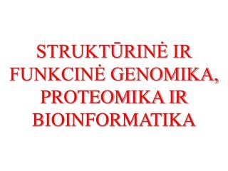 STRUKTŪRINĖ IR FUNKCINĖ GENOMIKA, PROTEOMIKA IR BIOINFORMATIKA