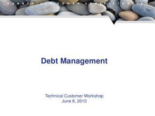 Debt Management Technical Customer Workshop June 8, 2010