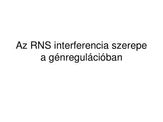 Az RNS interferencia szerepe a génregulációban