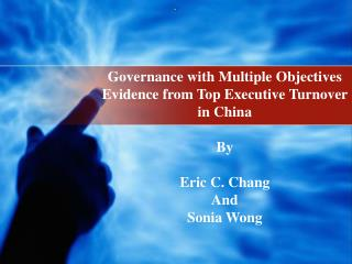 Governance with Multiple Objectives Evidence from Top Executive Turnover in China By