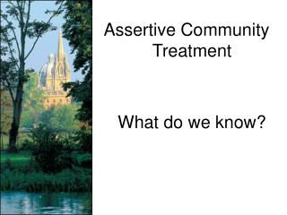 Assertive Community Treatment What do we know?
