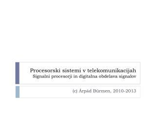 Procesorski sistemi v telekomunikacijah Signalni procesorji in digitalna obdelava signalov