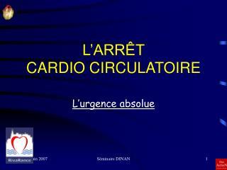 L ARR T  CARDIO CIRCULATOIRE