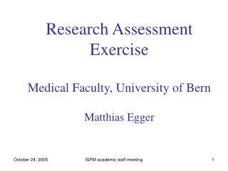 Research Assessment Exercise Medical Faculty, University of Bern Matthias Egger