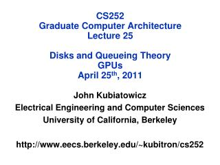 CS252 Graduate Computer Architecture Lecture 25 Disks and Queueing Theory GPUs April 25 th , 2011