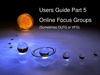 Users Guide Part 5  Online Focus Groups (Sometimes OLFG or VFG)