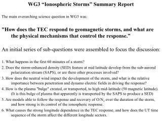 "WG3 ""Ionospheric Storms"" Summary Report The main overarching science question in WG3 was:"