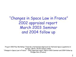 """Changes in Space Law in France""   2002 appraisal report  March 2003 Seminar  and 2004 follow up"