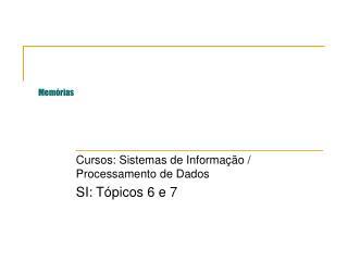 Cursos: Sistemas de Informação / Processamento de Dados SI: Tópicos 6 e 7