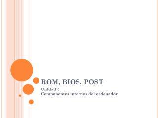 ROM, BIOS, POST