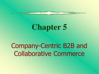 Chapter 5 Company-Centric B2B and  Collaborative Commerce