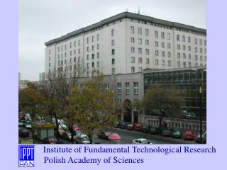 Institute of Fundamental Technological Research 	      Polish Academy of Sciences