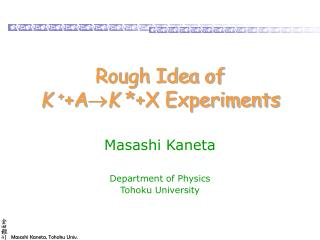 Rough Idea of K  + +A  K  *+X Experiments