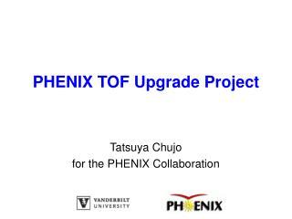 PHENIX TOF Upgrade Project