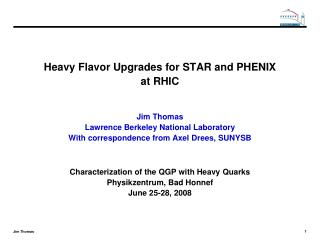 Heavy Flavor Upgrades for STAR and PHENIX at RHIC Jim Thomas Lawrence Berkeley National Laboratory