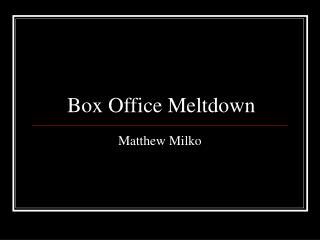 Box Office Meltdown
