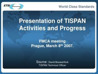 Presentation of TISPAN Activities and Progress FMCA meeting  Prague, March 8 th  2007.
