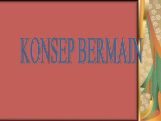 KONSEP BERMAIN
