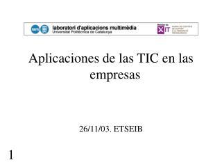 Aplicaciones de las TIC en las empresas 26/11/03. ETSEIB