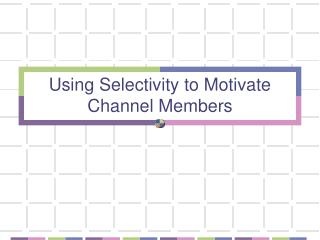 Using Selectivity to Motivate Channel Members