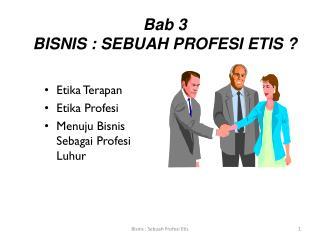 Bab 3 BISNIS : SEBUAH PROFESI ETIS ?