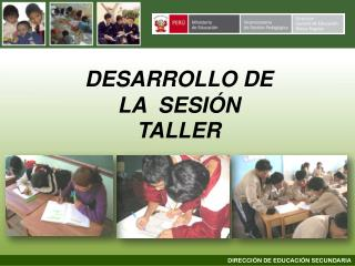 DESARROLLO DE LA  SESIÓN TALLER