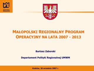 M AŁOPOLSKI  R EGIONALNY  P ROGRAM  O PERACYJNY NA LATA 2007 - 2013