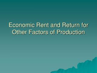 Economic Rent and Return for Other Factors of Production