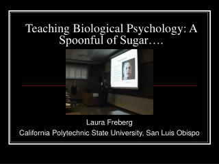 Teaching Biological Psychology: A Spoonful of Sugar .