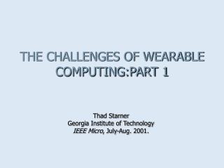 THE CHALLENGES OF WEARABLE COMPUTING:PART 1
