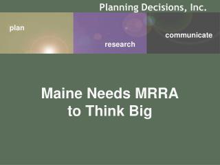 Maine Needs MRRA  to Think Big
