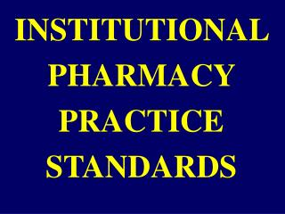 INSTITUTIONAL PHARMACY PRACTICE STANDARDS
