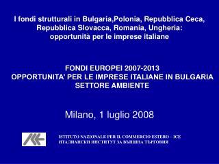 FONDI EUROPEI 2007-2013 OPPORTUNITA' PER LE IMPRESE ITALIANE IN BULGARIA SETTORE AMBIENTE