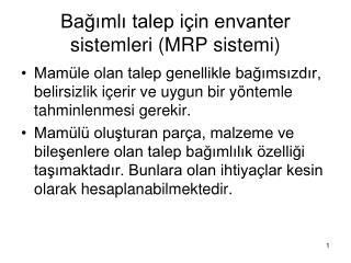 Bağımlı talep için envanter sistemleri (MRP sistemi)