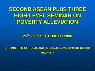 SECOND ASEAN PLUS THREE HIGH-LEVEL SEMINAR ON POVERTY ALLEVIATION 25 TH  -29 th  SEPTEMBER 2006