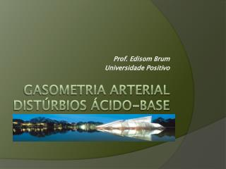 Gasometria Arterial Distúrbios  Ácido-Base