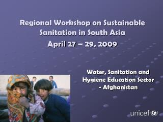 Regional Workshop on Sustainable Sanitation in South Asia  April 27 – 29, 2009