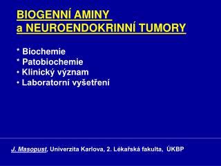 BIOGENN  AMINY  a NEUROENDOKRINN  TUMORY   Biochemie  Patobiochemie  Klinick  v znam  Laboratorn  vy etren