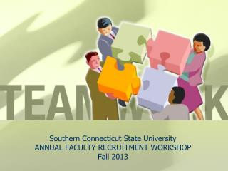 Southern Connecticut State University ANNUAL FACULTY RECRUITMENT WORKSHOP Fall 2013