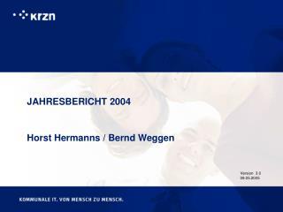 JAHRESBERICHT 2004 Horst Hermanns / Bernd Weggen