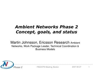 Ambient Networks Phase 2 Concept, goals, and status