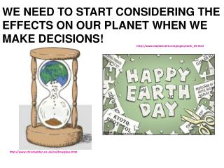 WE NEED TO START CONSIDERING THE EFFECTS ON OUR PLANET WHEN WE MAKE DECISIONS!