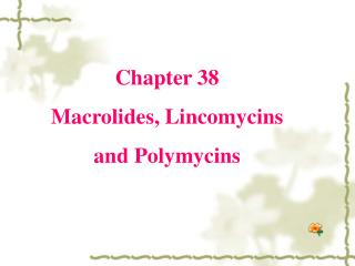 Chapter 38 Macrolides, Lincomycins  and Polymycins