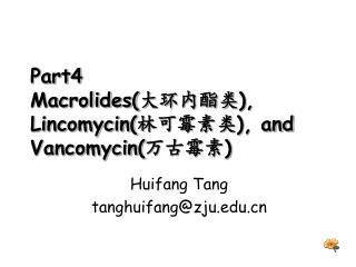 Part4 Macrolides( 大环内酯类 ), Lincomycin( 林可霉素类 ), and Vancomycin( 万古霉素 )