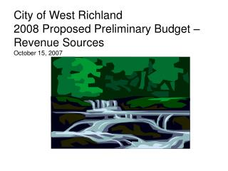City of West Richland 2008 Proposed Preliminary Budget – Revenue Sources  October 15, 2007