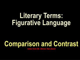 Literary Terms : Figurative Language Comparison and Contrast notes from Mr. Steven Van Zoost