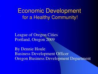 Economic Development  for a Healthy Community!