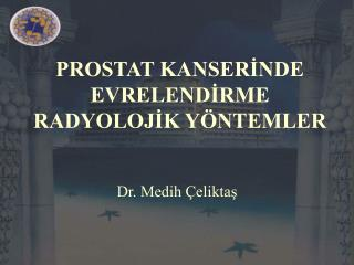 PROSTAT KANSERİNDE EVRELENDİRME RADYOLOJİK YÖNTEMLER