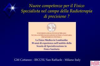 Nuove competenze per il Fisico Specialista nel campo della Radioterapia di precisione ?