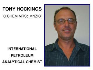 TONY HOCKINGS C CHEM MRSc MNZIC INTERNATIONAL PETROLEUM ANALYTICAL CHEMIST